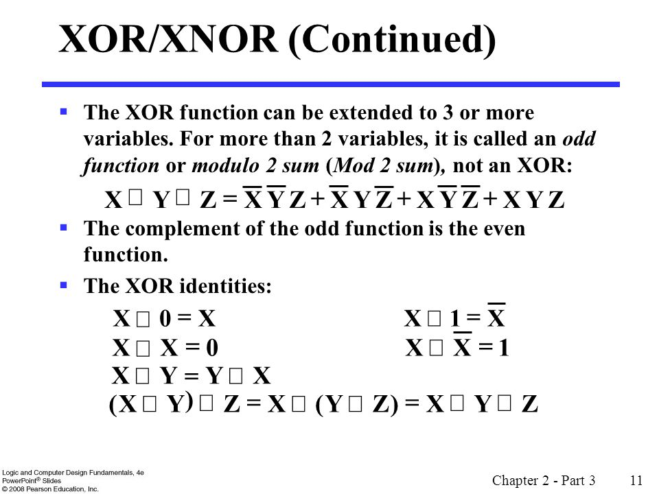 Chapter 2 - Part 3 11 XOR/XNOR (Continued) The XOR function can be extended to 3 or more variables.