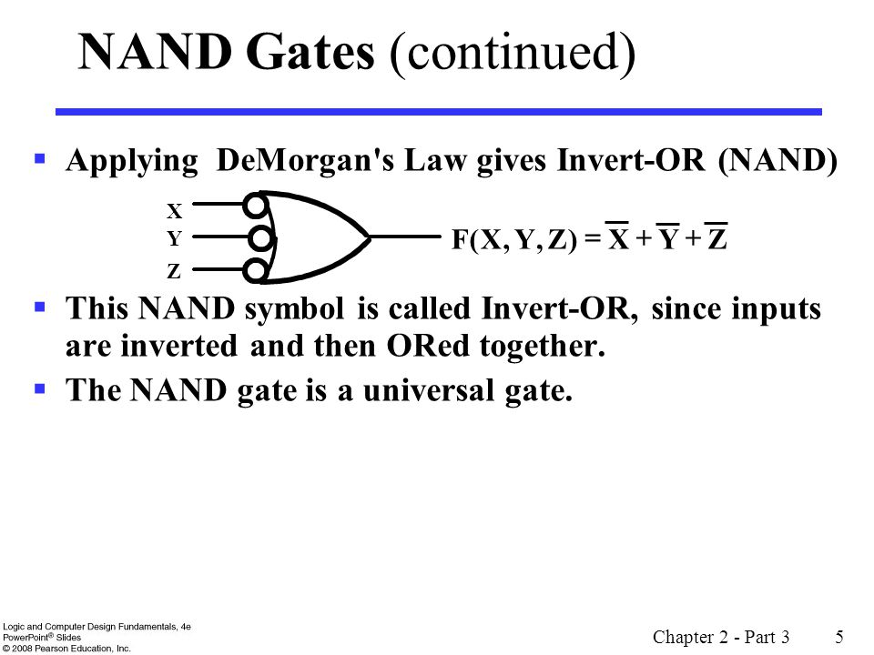 Chapter 2 - Part 3 6 NOR Gate The basic NOR gate has the following symbol, illustrated for three inputs: OR-Invert (NOR) NOR represents NOT - OR The small circle (bubble) represents the invert function.
