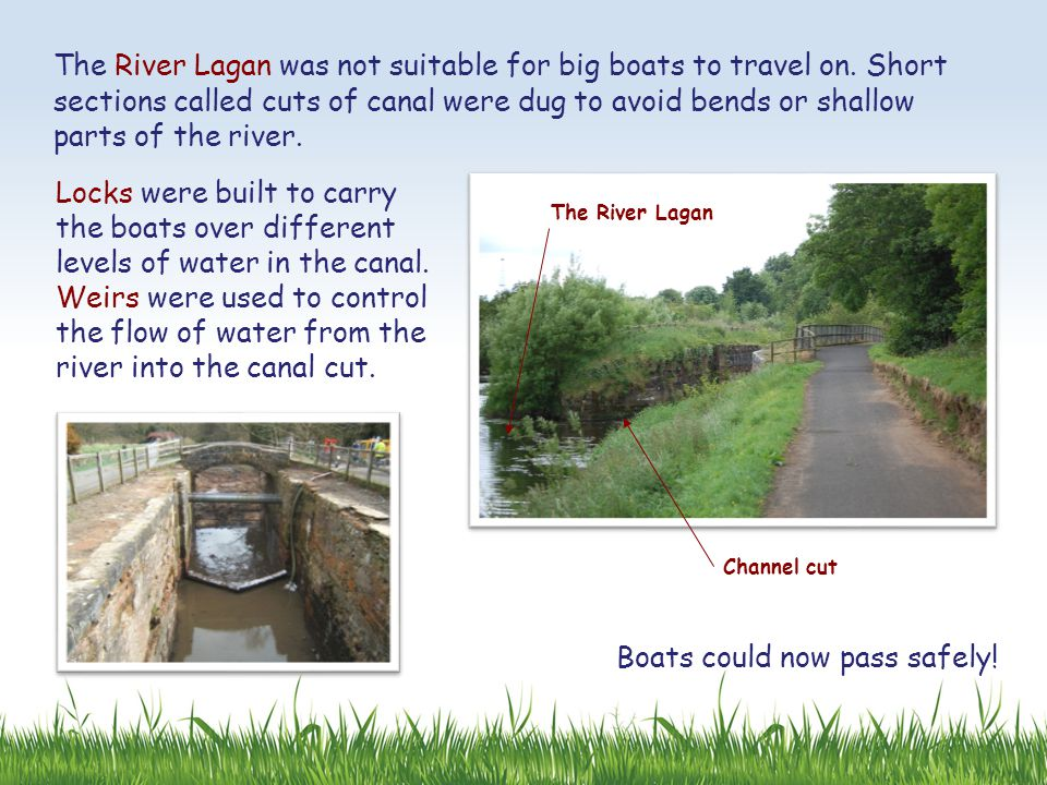 The River Lagan was not suitable for big boats to travel on.