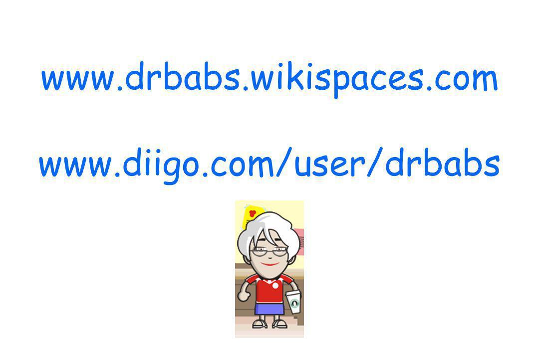 www.drbabs.wikispaces.com www.diigo.com/user/drbabs