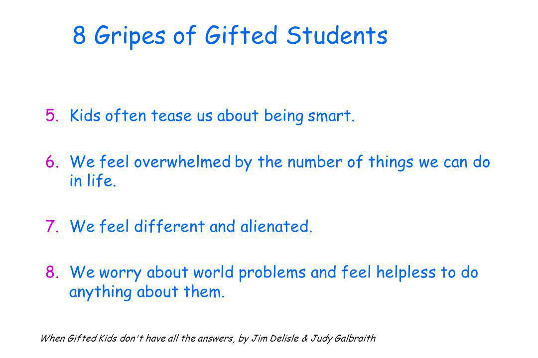 8 Gripes of Gifted Students 5.Kids often tease us about being smart.