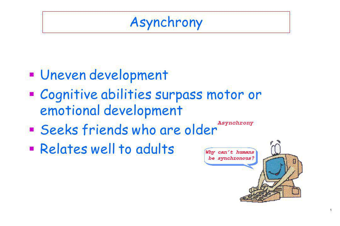 Asynchrony Gifted students are asynchronous.