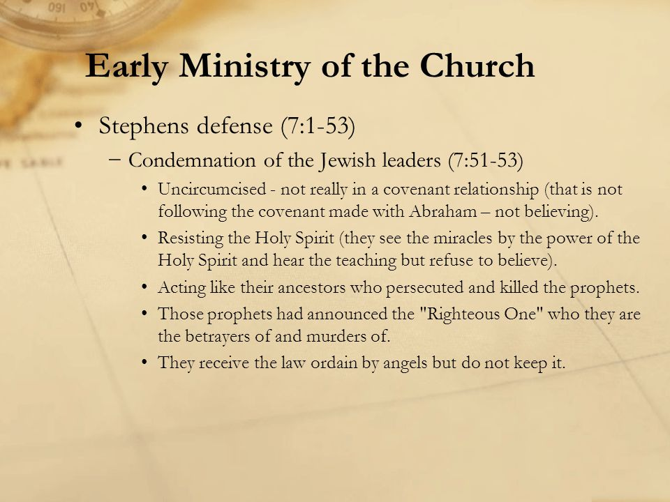 Stephens defense (7:1-53) Condemnation of the Jewish leaders (7:51-53) Uncircumcised - not really in a covenant relationship (that is not following th