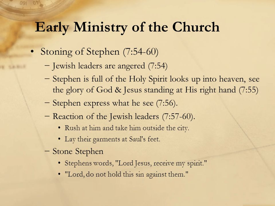 Stoning of Stephen (7:54-60) Jewish leaders are angered (7:54) Stephen is full of the Holy Spirit looks up into heaven, see the glory of God & Jesus s