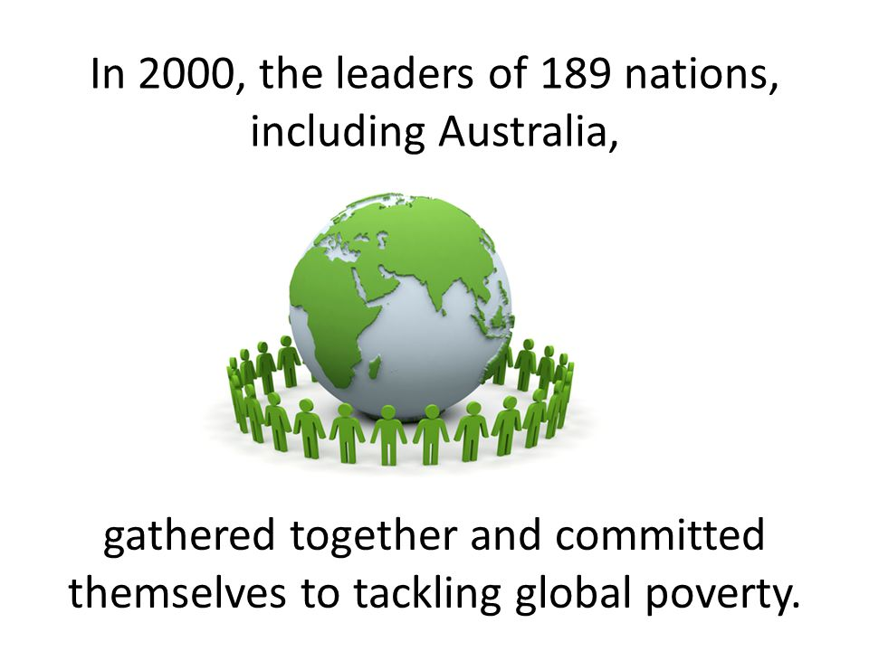 gathered together and committed themselves to tackling global poverty.