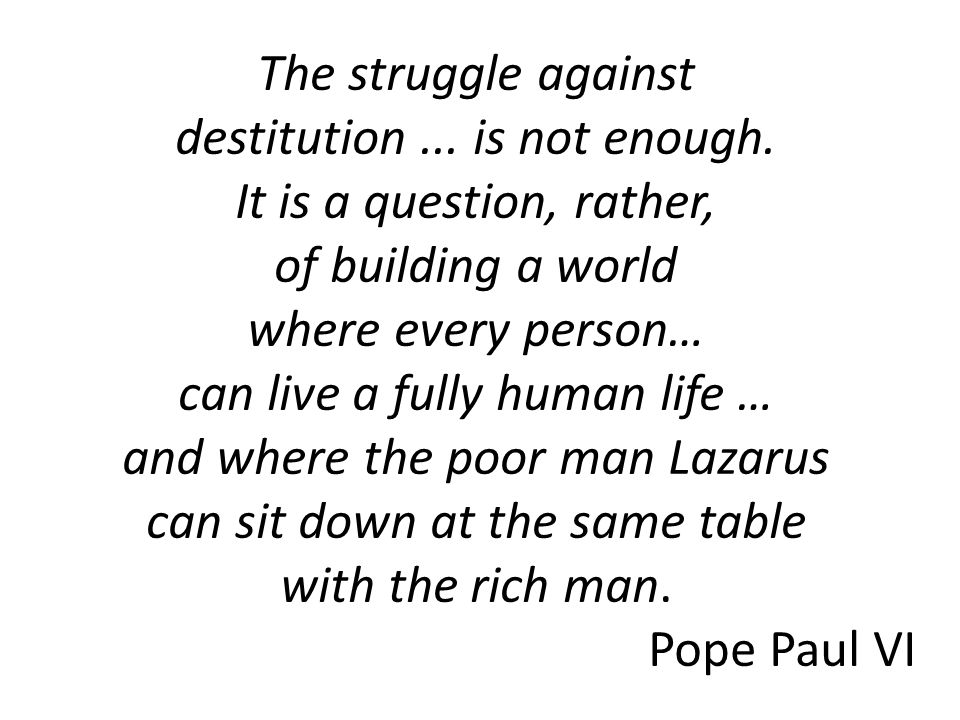 The struggle against destitution... is not enough.