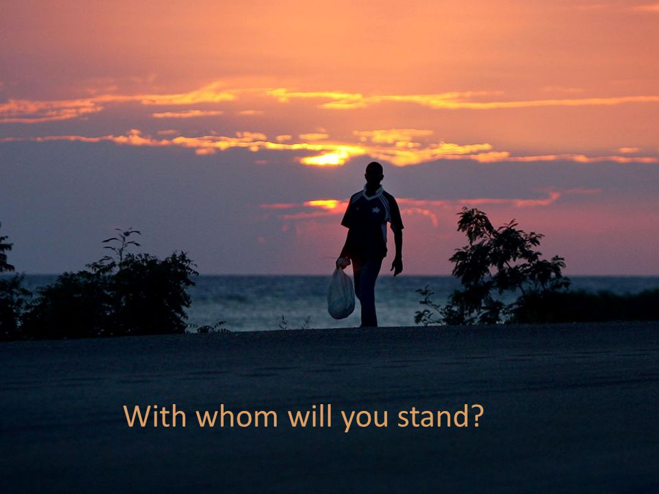 With whom will you stand