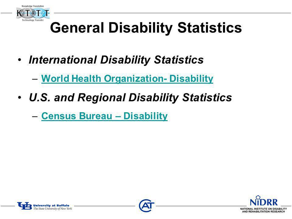 General Disability Statistics International Disability Statistics –World Health Organization- DisabilityWorld Health Organization- Disability U.S.