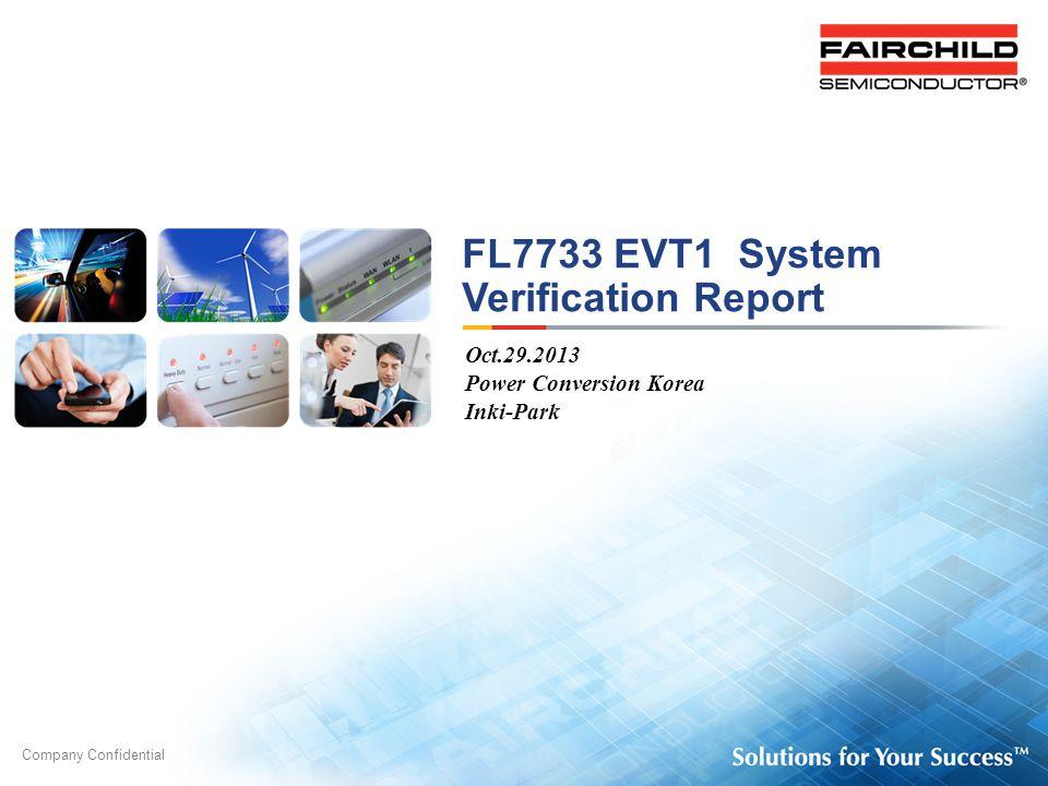 Company Confidential FL7733 EVT1 System Verification Report Oct.29.2013 Power Conversion Korea Inki-Park