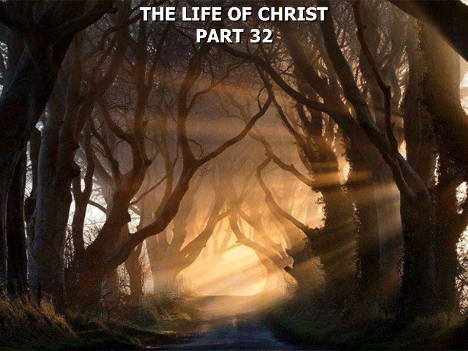 THE LIFE OF CHRIST PART 32 THE LIFE OF CHRIST PART 32