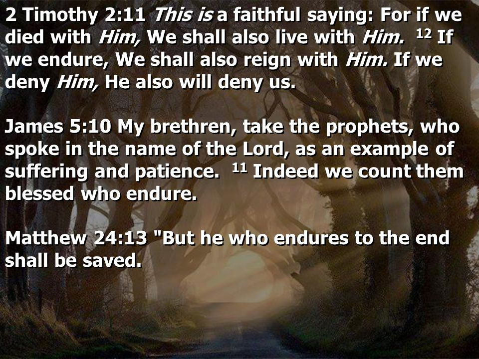 2 Timothy 2:11 This is a faithful saying: For if we died with Him, We shall also live with Him. 12 If we endure, We shall also reign with Him. If we d
