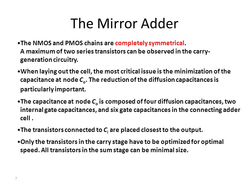 7 The Mirror Adder The NMOS and PMOS chains are completely symmetrical. A maximum of two series transistors can be observed in the carry- generation c