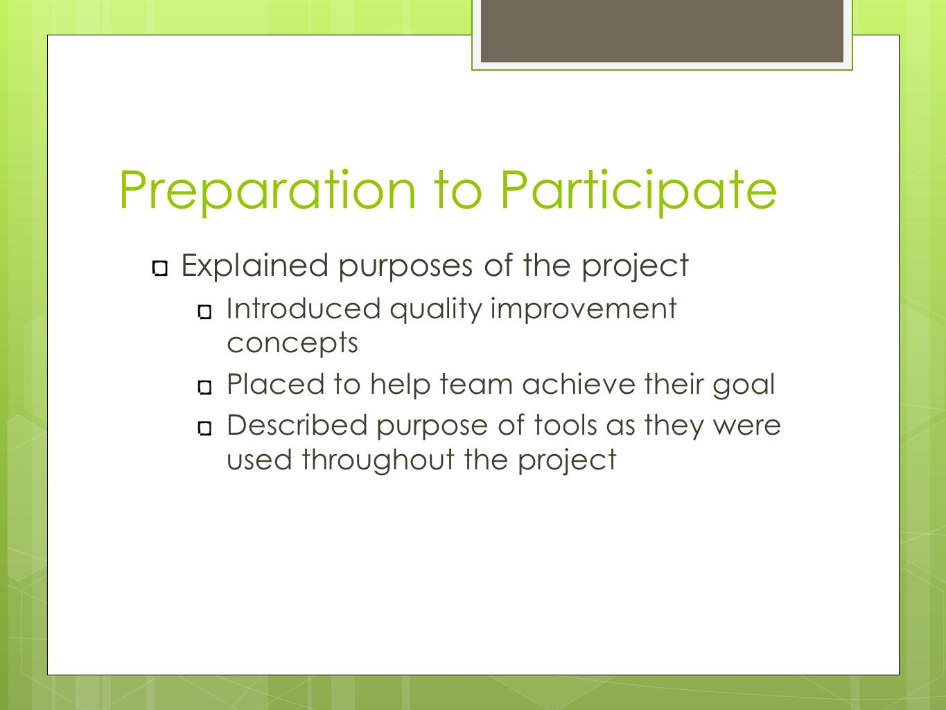 Preparation to Participate Explained purposes of the project Introduced quality improvement concepts Placed to help team achieve their goal Described purpose of tools as they were used throughout the project
