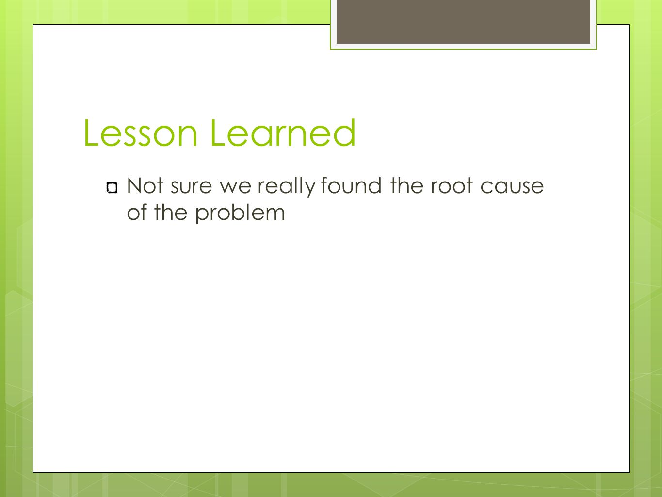 Lesson Learned Not sure we really found the root cause of the problem