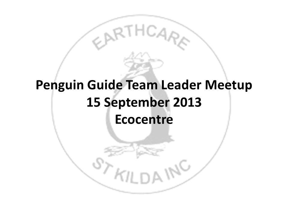 Penguin Guide Team Leader Meetup 15 September 2013 Ecocentre