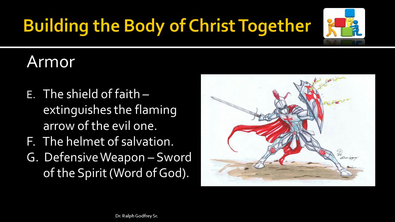 Armor E. The shield of faith – extinguishes the flaming arrow of the evil one.