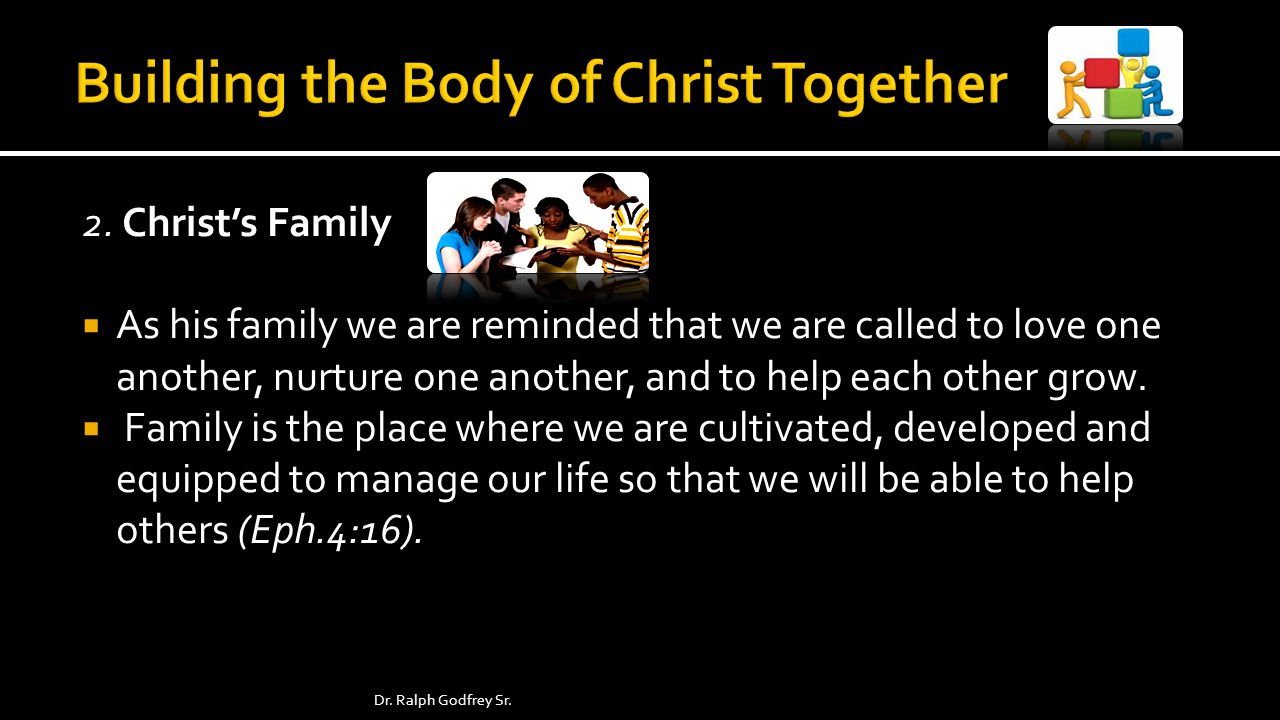 2. Christs Family As his family we are reminded that we are called to love one another, nurture one another, and to help each other grow. Family is th