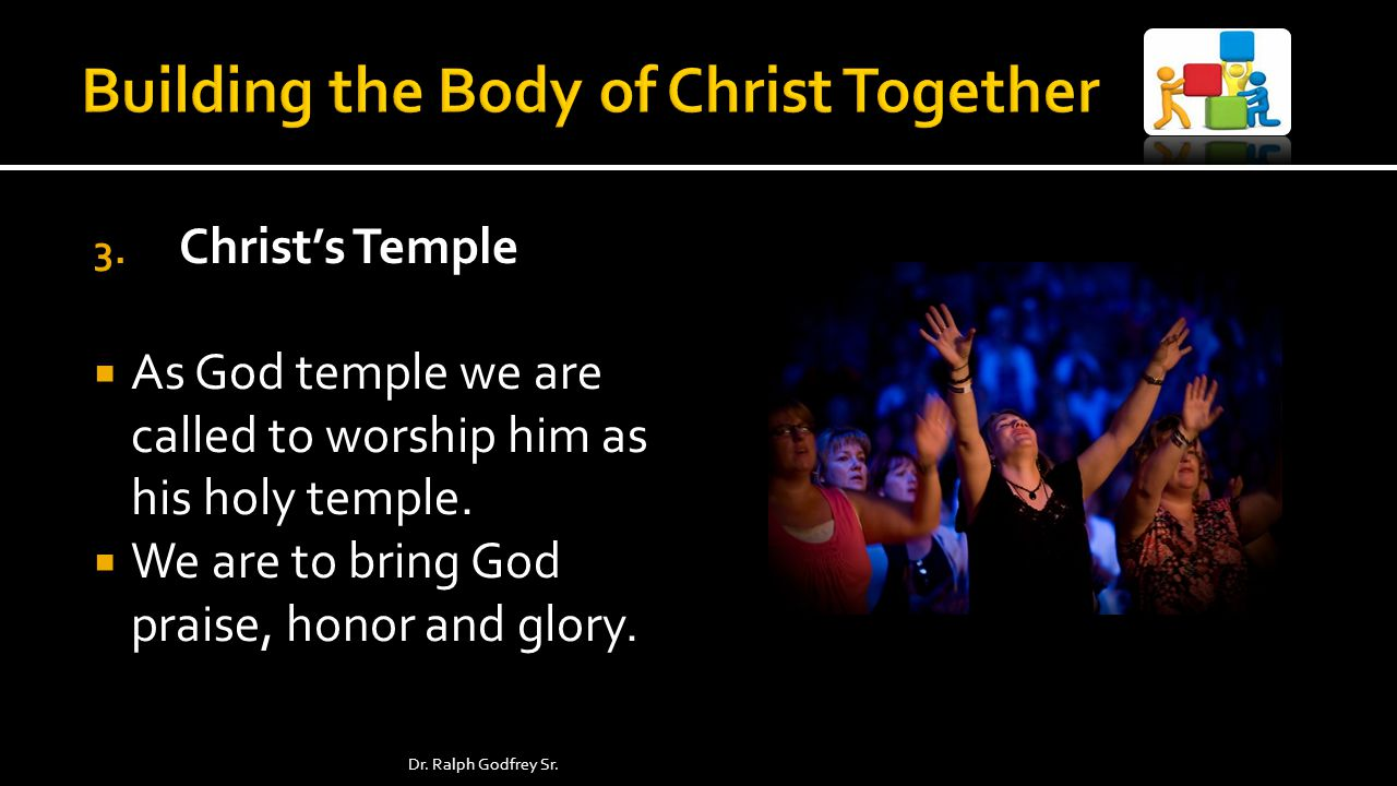 3. Christs Temple As God temple we are called to worship him as his holy temple.