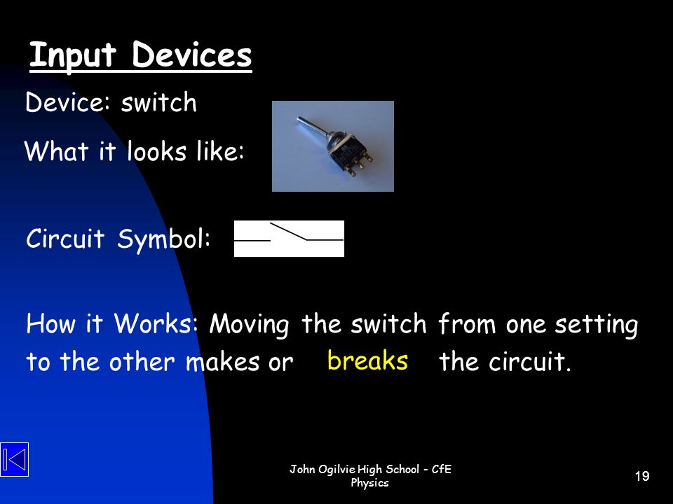 John Ogilvie High School - CfE Physics 19 How it Works: Moving the switch from one setting to the other makes or b_ _ _ _ _ the circuit. Device: switc