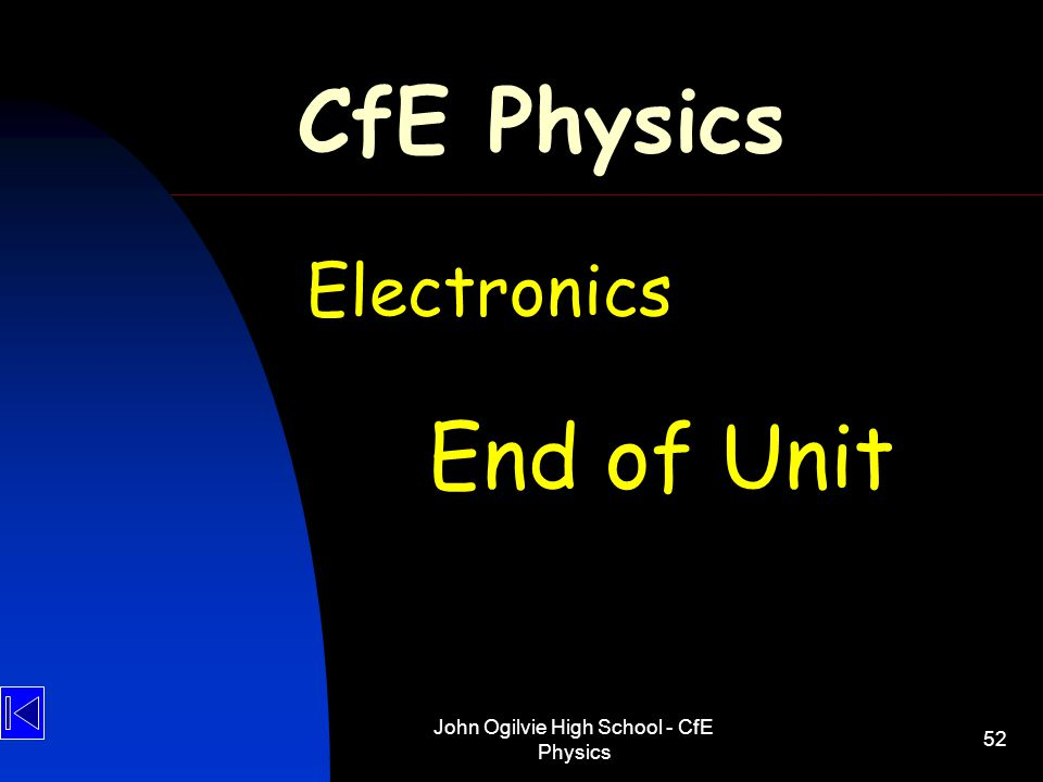 John Ogilvie High School - CfE Physics 52 CfE Physics Electronics End of Unit