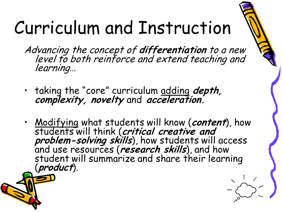 Curriculum and Instruction Advancing the concept of differentiation to a new level to both reinforce and extend teaching and learning… taking the core