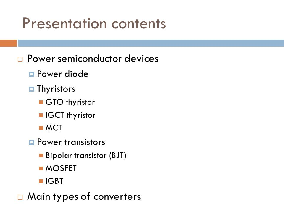Presentation contents Power semiconductor devices Power diode Thyristors GTO thyristor IGCT thyristor MCT Power transistors Bipolar transistor (BJT) M