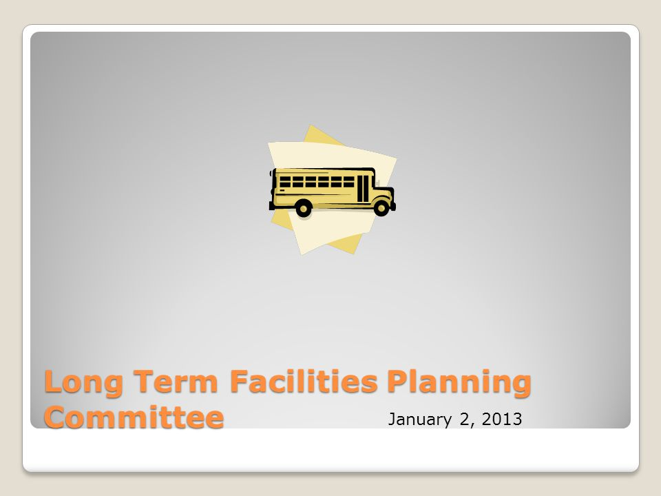 Long Term Facilities Planning Committee January 2, 2013