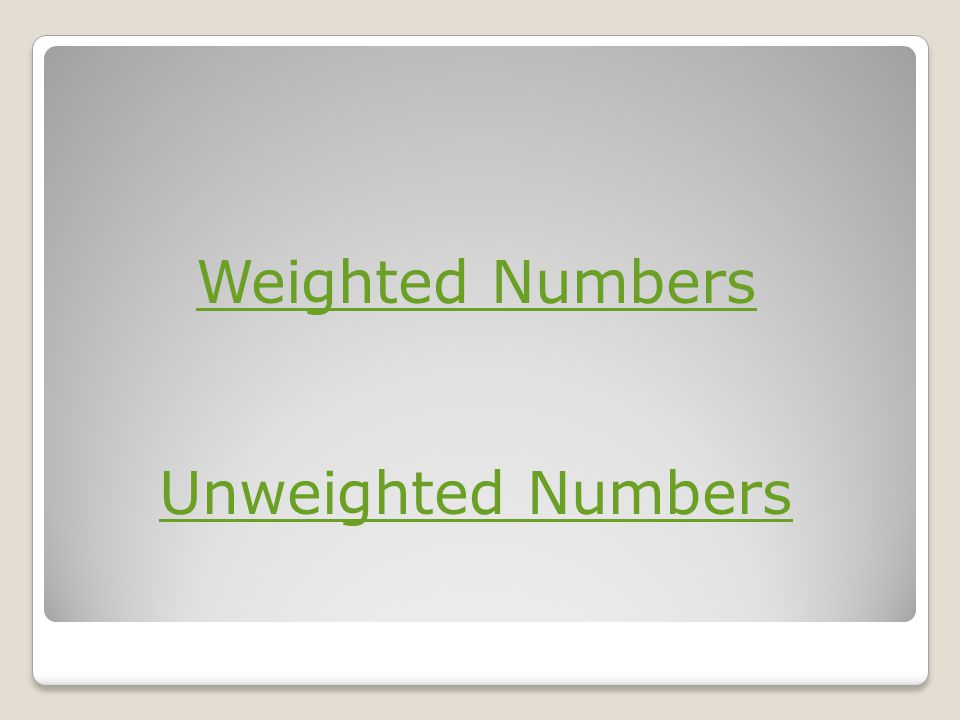 Weighted Numbers Unweighted Numbers