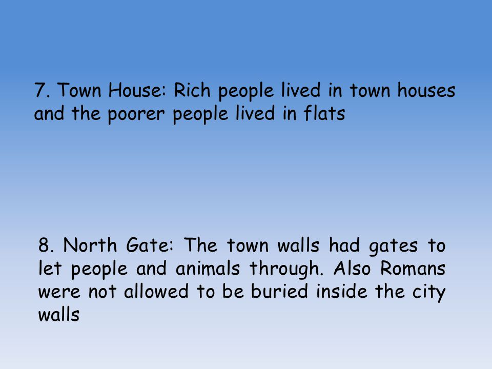 7. Town House: Rich people lived in town houses and the poorer people lived in flats 8. North Gate: The town walls had gates to let people and animals