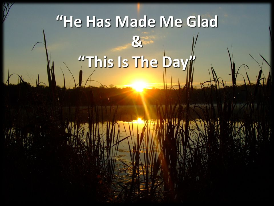 He Has Made Me Glad & This Is The Day