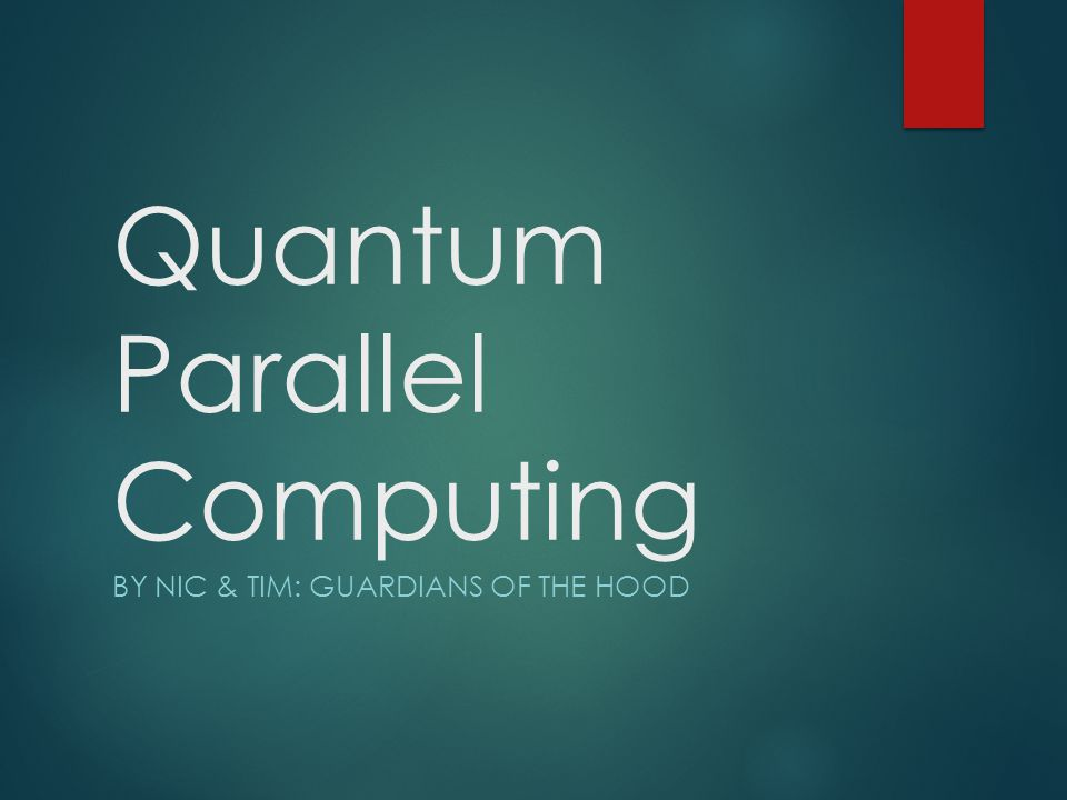Quantum Parallel Computing BY NIC & TIM: GUARDIANS OF THE HOOD