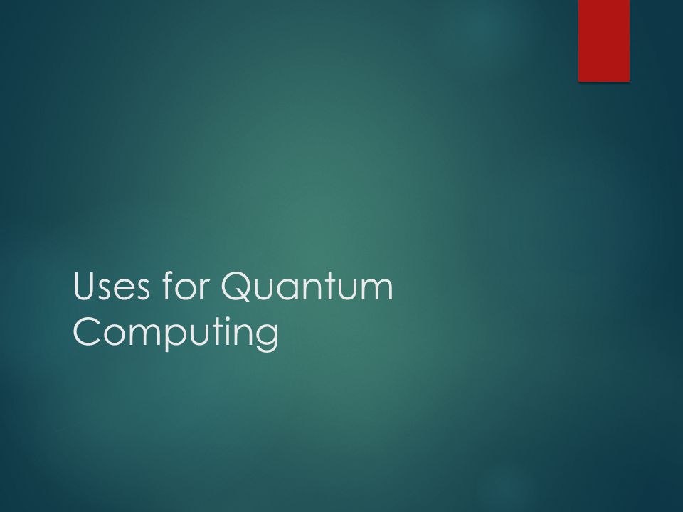 Uses for Quantum Computing