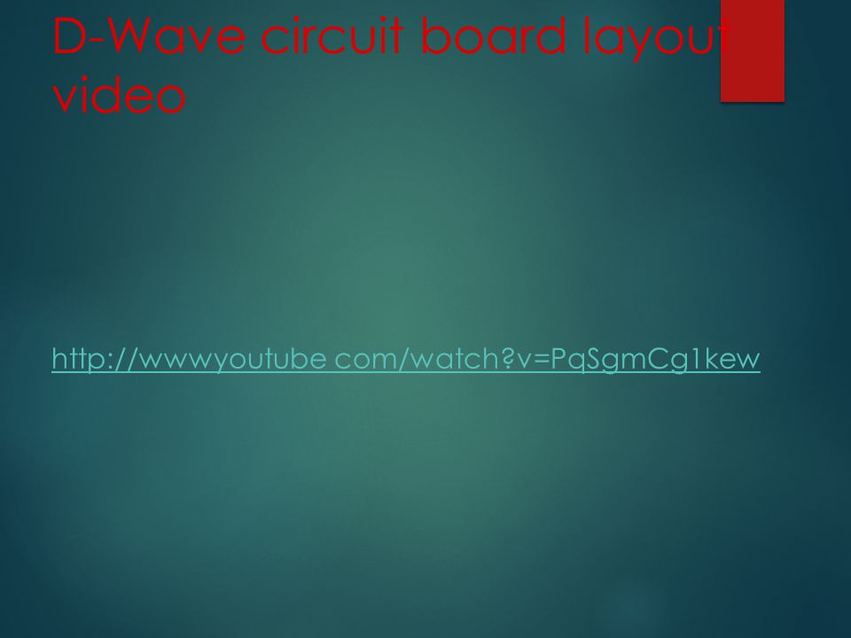 D-Wave circuit board layout video http://wwwyoutube com/watch v=PqSgmCg1kew