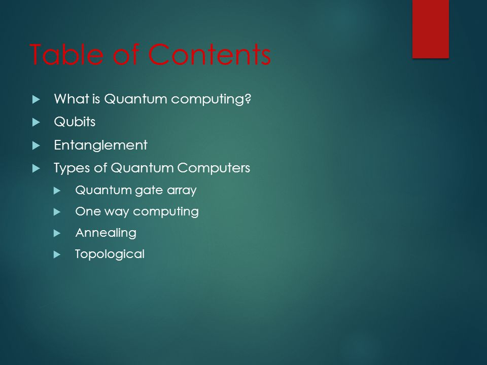 Table of Contents What is Quantum computing.