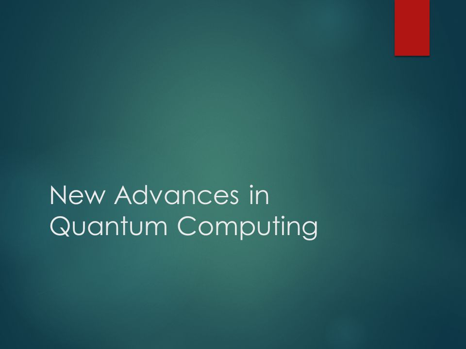 New Advances in Quantum Computing
