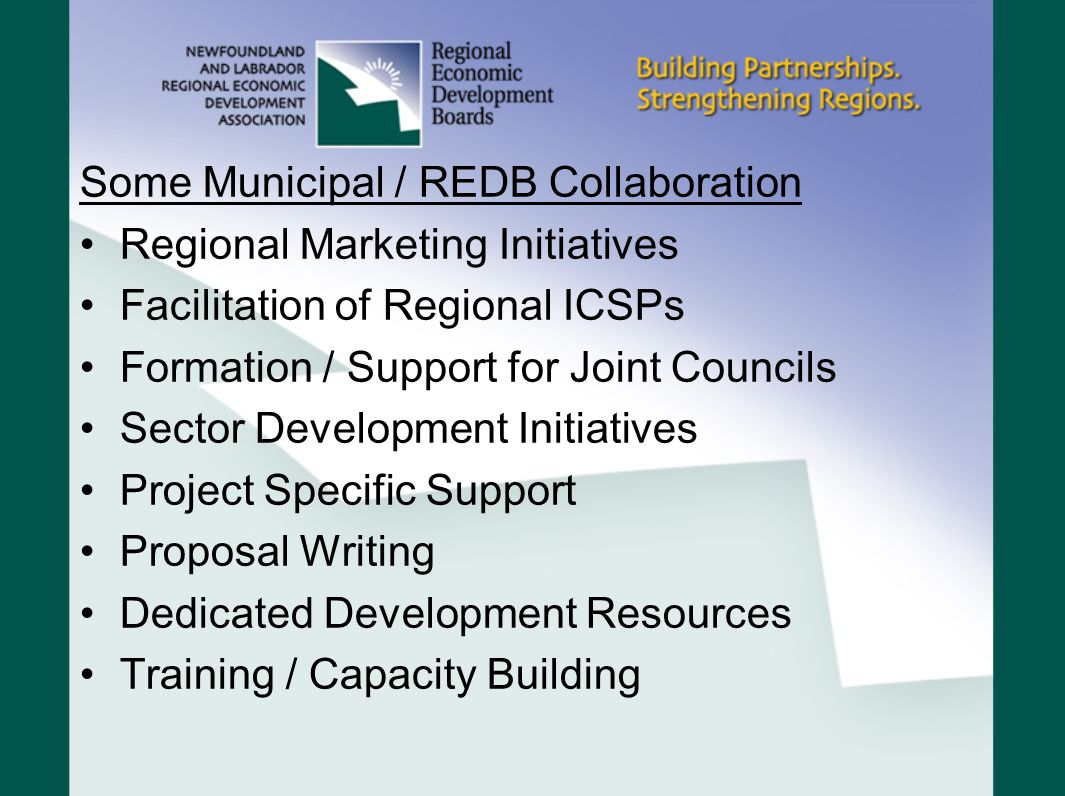 Some Municipal / REDB Collaboration Regional Marketing Initiatives Facilitation of Regional ICSPs Formation / Support for Joint Councils Sector Development Initiatives Project Specific Support Proposal Writing Dedicated Development Resources Training / Capacity Building