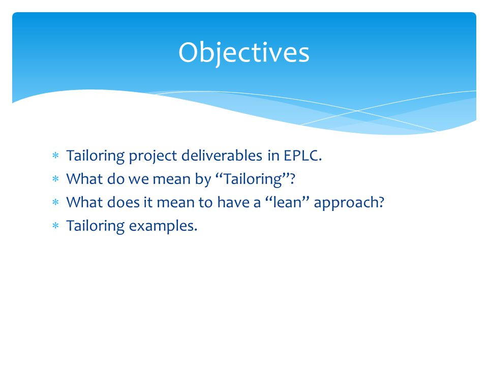 Tailoring project deliverables in EPLC.What do we mean by Tailoring.