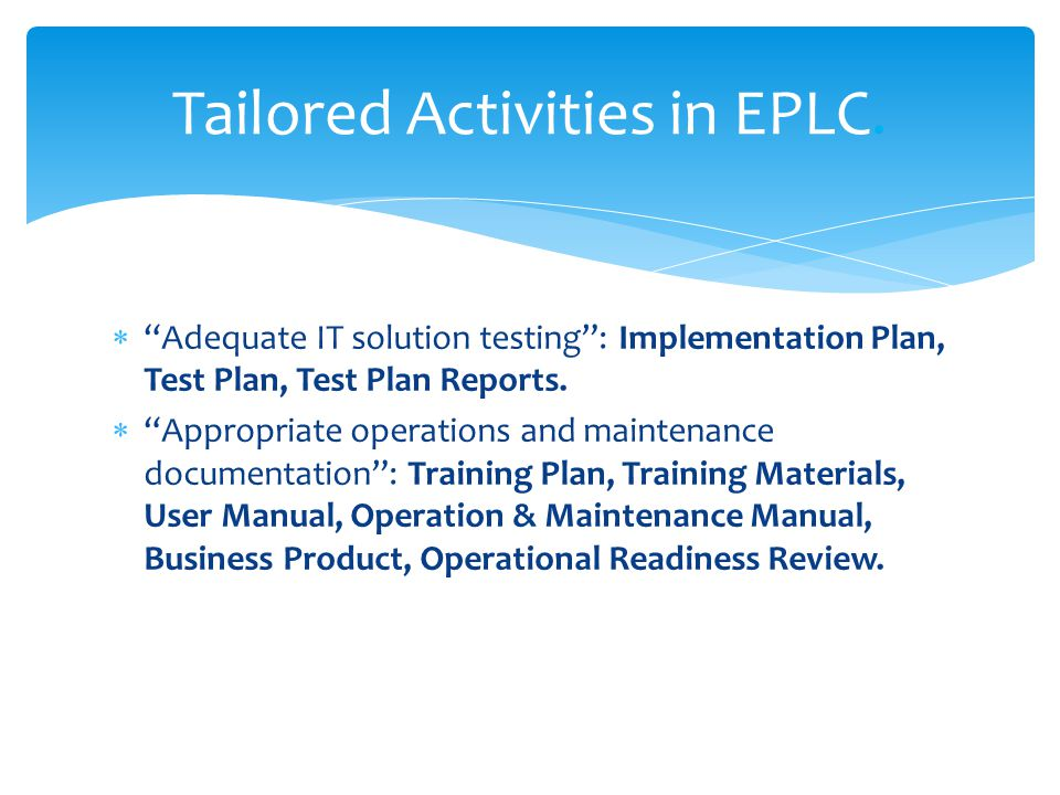 Adequate IT solution testing: Implementation Plan, Test Plan, Test Plan Reports.