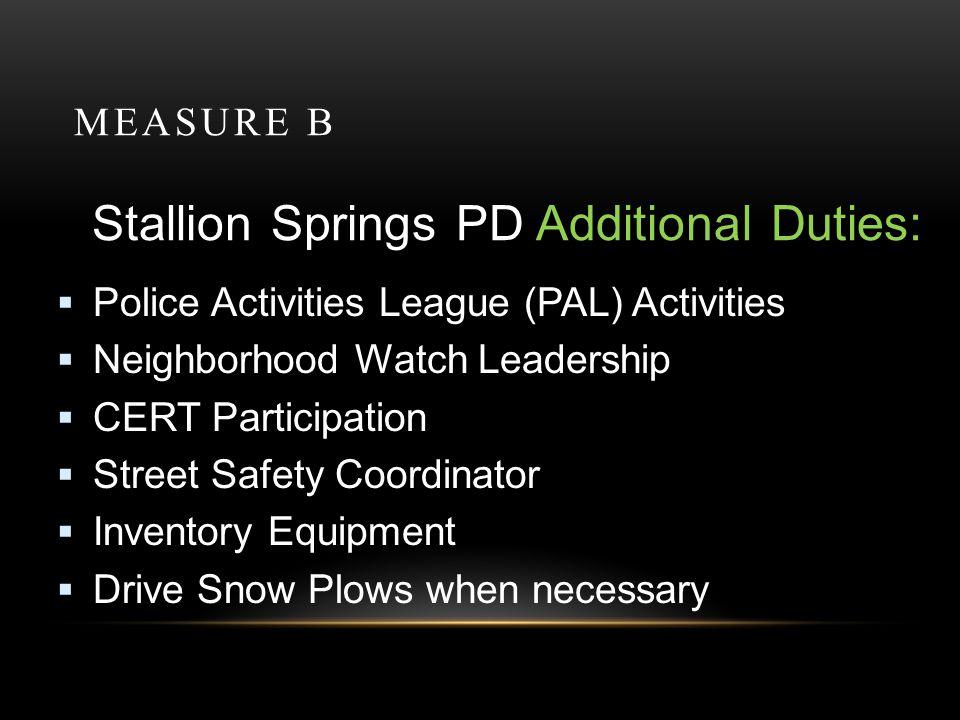 MEASURE B Stallion Springs PD Additional Duties: Police Activities League (PAL) Activities Neighborhood Watch Leadership CERT Participation Street Saf