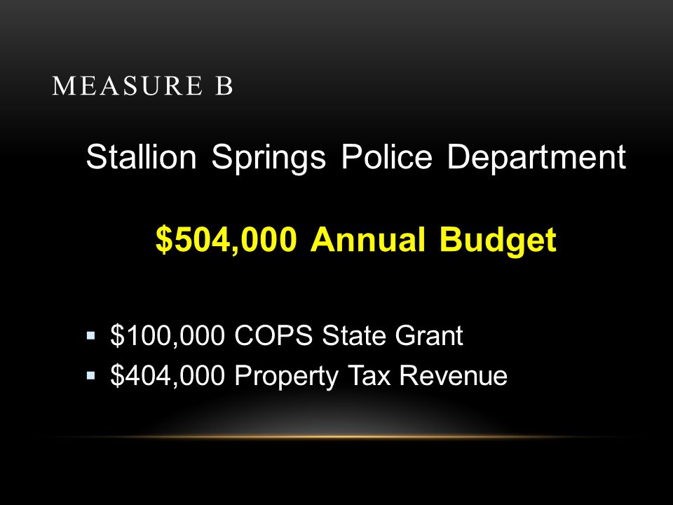 MEASURE B Bear Valley Police Department $1,373,486 Annual Budget: 1 full time Chief of Police 2 full time Supervisors 5 full time Patrolling Officers 1 full time Police Services Technician 1 full time Records Clerk