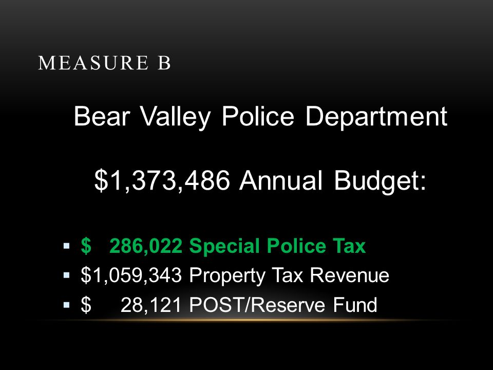 MEASURE B Stallion Springs PD Operations Since 2007: Increase in Requests for Service Increase in Officer initiated Activities Increased availability via text, email & cell phones Increased services: Neighborhood Watch, PAL, CERT, NIXLE and Vacation House Checks