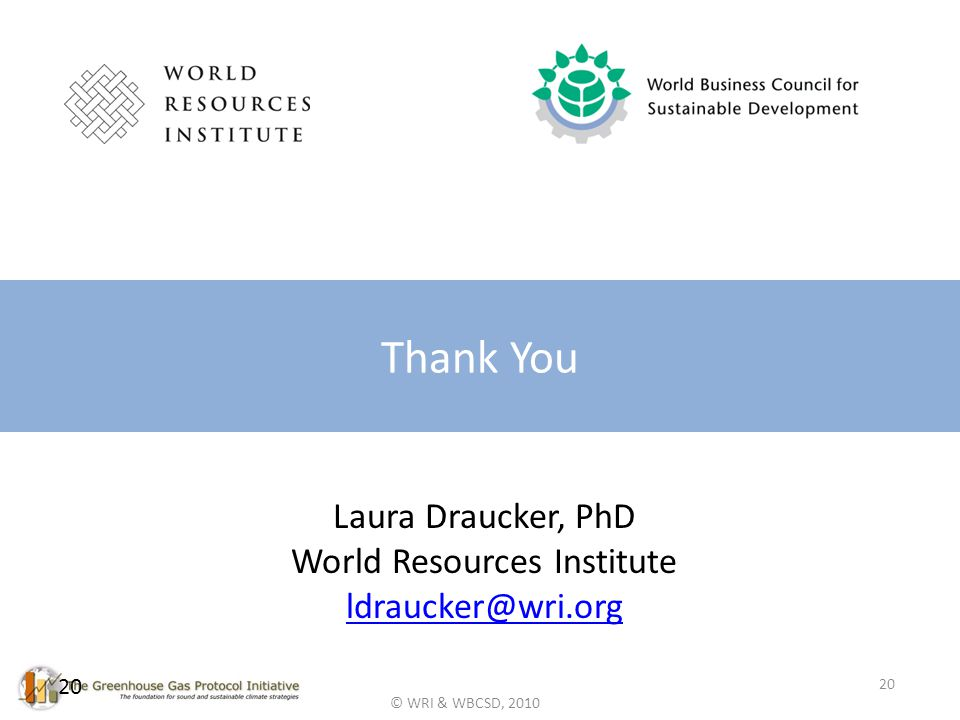 © WRI & WBCSD, 2010 20 Thank You 20 Laura Draucker, PhD World Resources Institute ldraucker@wri.org