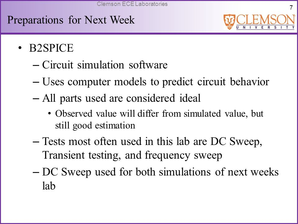 28 Clemson ECE Laboratories Preparations for Next Lab Pre Lab 4 – Simulate circuits 4.5(a) (V b = 0 and 2 V), 4.6(a) (V b = 0 and 2 V), 4.7, and 4.8 – There is an error in the prelab statement.
