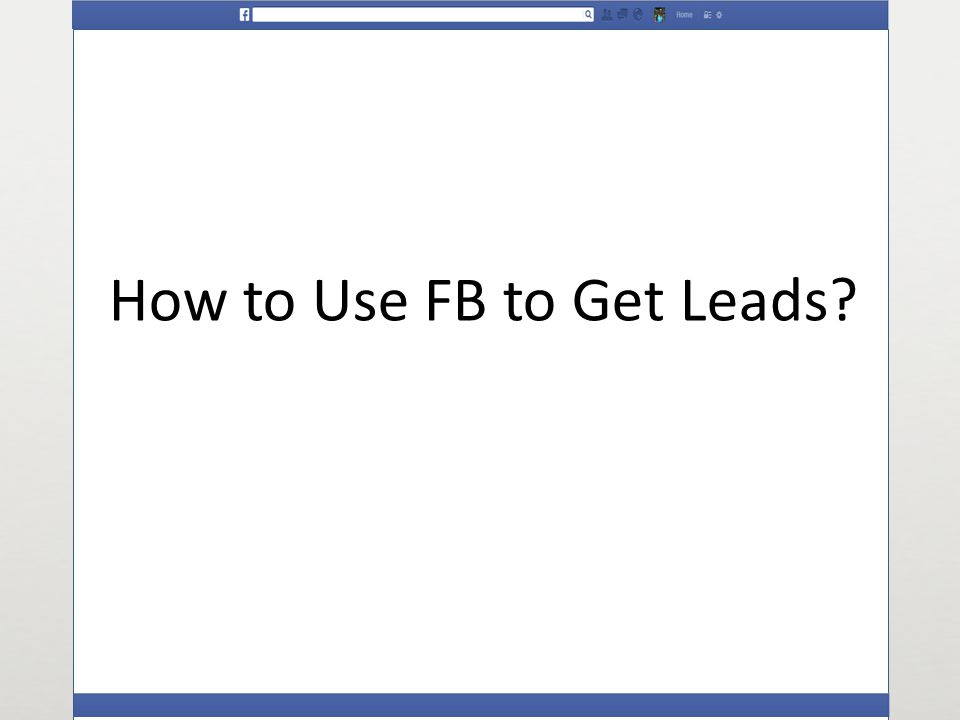 How to Use FB to Get Leads