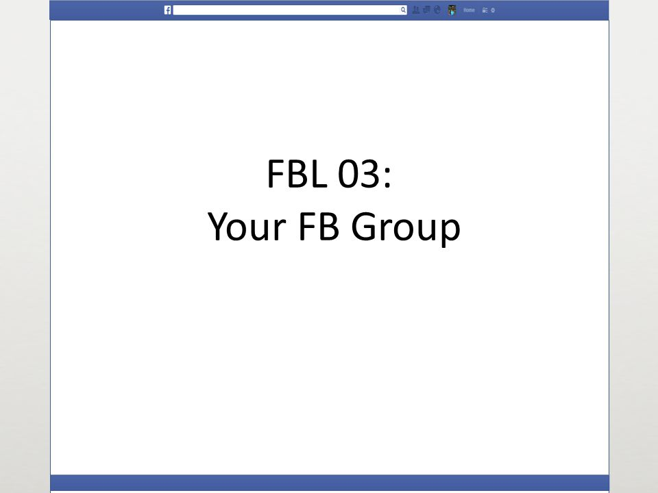 FBL 03: Your FB Group