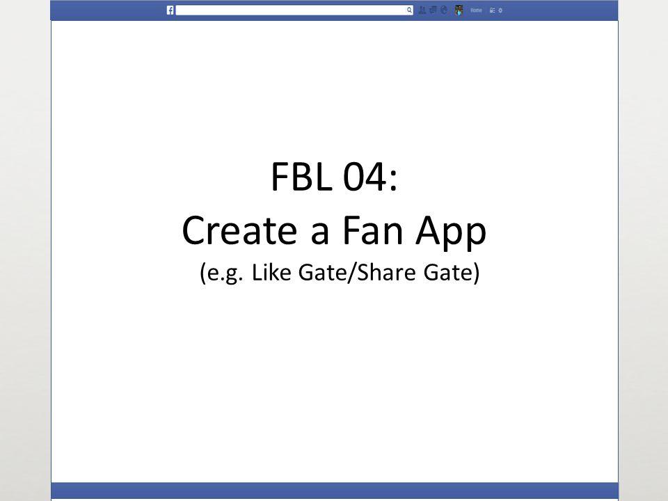 FBL 04: Create a Fan App (e.g. Like Gate/Share Gate)