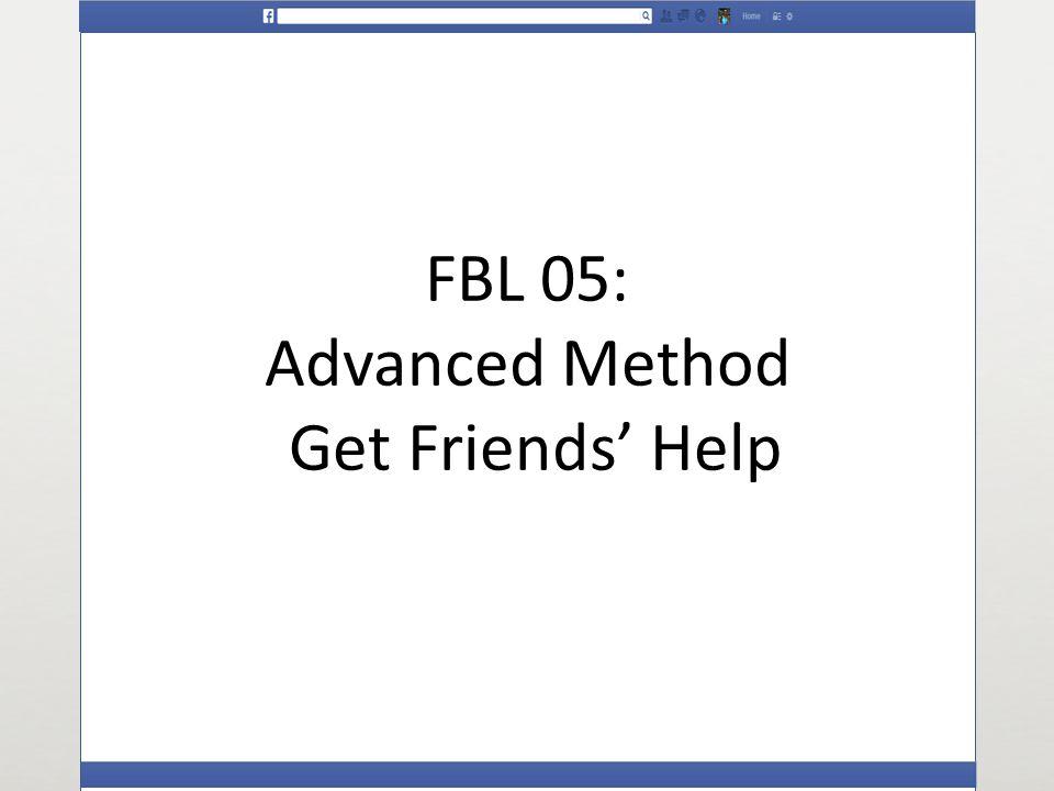FBL 05: Advanced Method Get Friends Help