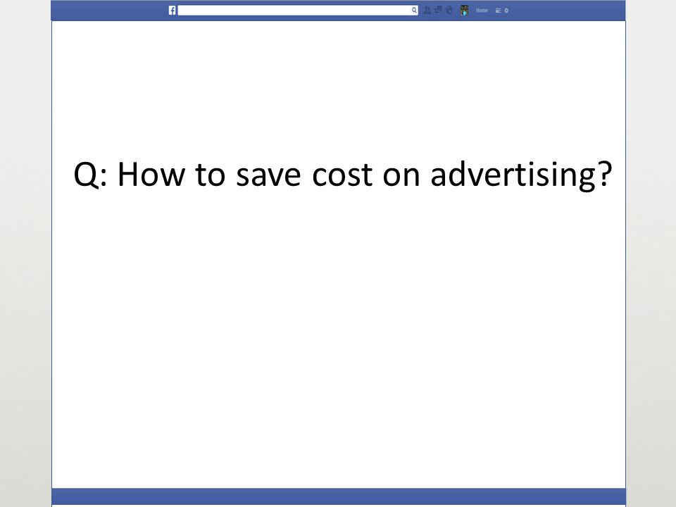 Q: How to save cost on advertising