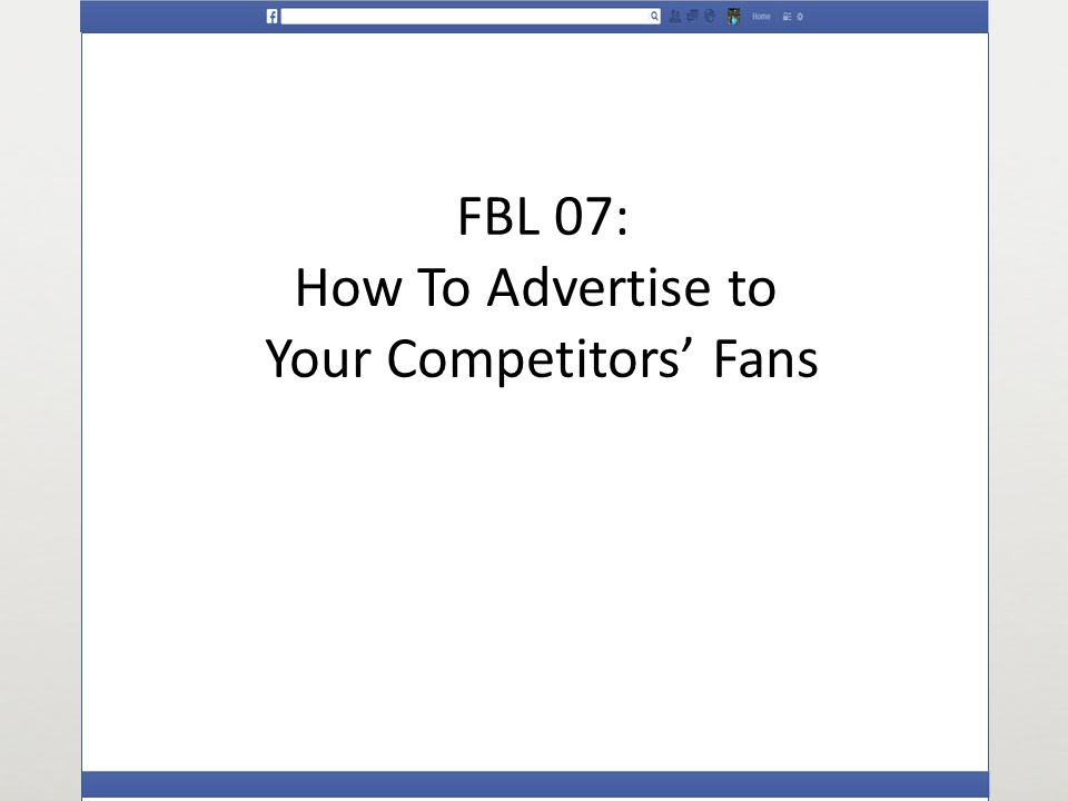 FBL 07: How To Advertise to Your Competitors Fans