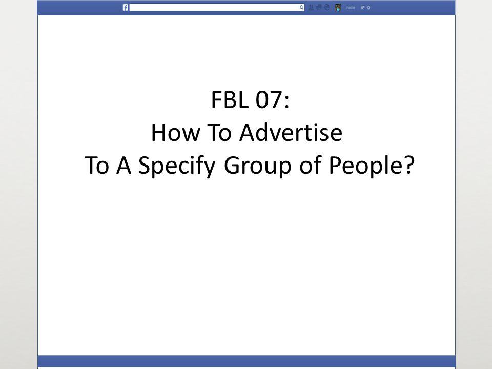 FBL 07: How To Advertise To A Specify Group of People
